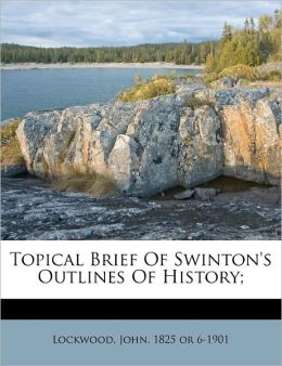 Topical Brief Of Swinton's Outlines Of History;