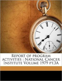 Report of program activities: National Cancer Institute Volume 1979 pt.3A