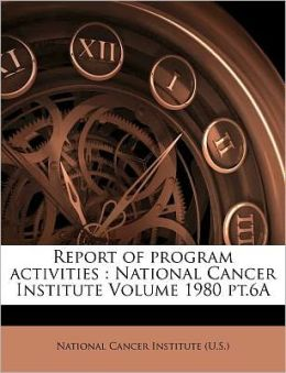 Report of program activities: National Cancer Institute Volume 1980 pt.6A
