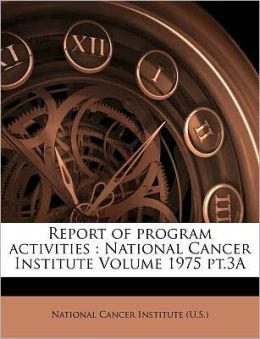 Report of program activities: National Cancer Institute Volume 1975 pt.3A