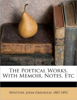 The Poetical Works. With Memoir, Notes, Etc