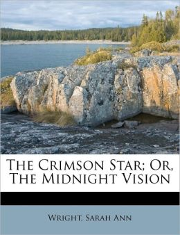 The Crimson Star; or, the Midnight Vision