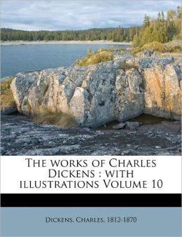 The works of Charles Dickens: with illustrations Volume 10