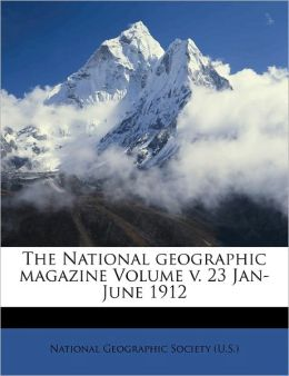 The National geographic magazine Volume v. 23 Jan-June 1912