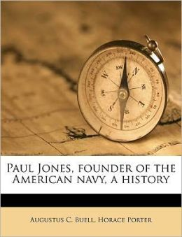 Paul Jones, Founder Of The American Navy, A History