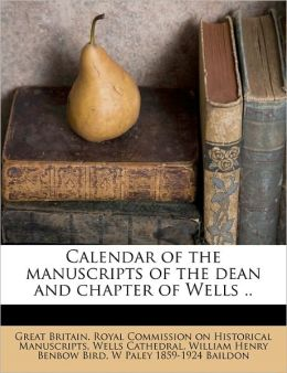 Calendar of the manuscripts of the dean and chapter of Wells ..