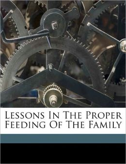 Lessons In The Proper Feeding Of The Family