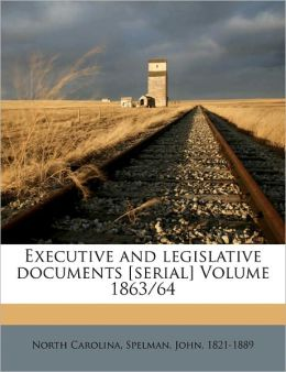 Executive And Legislative Documents [Serial] Volume 1863/64