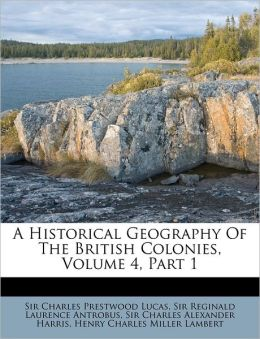 A Historical Geography of the British Colonies, Volume 4, Part 1