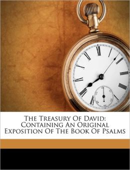 The Treasury Of David: Containing An Original Exposition Of The Book Of Psalms