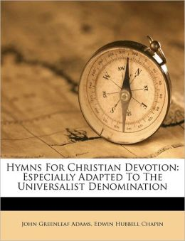 Hymns For Christian Devotion: Especially Adapted To The Universalist Denomination