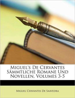Miguel's de Cervantes Smmtliche Romane Und Novellen, Volumes 3-5
