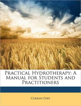 Practical Hydrotherapy: A Manual for Students and Practitioners