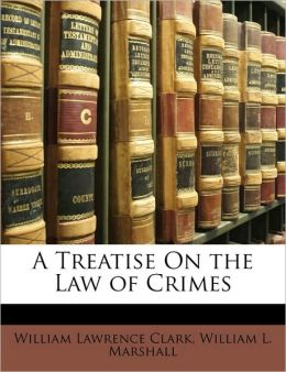 A Treatise On the Law of Crimes