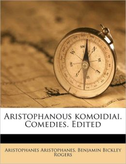 Aristophanous Komoidiai. Comedies. Edited