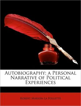 Autobiography; A Personal Narrative of Political Experiences