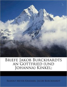 Briefe Jakob Burckhardts An Gottfried (Und Johanna) Kinkel;