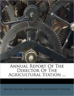 Annual Report Of The Director Of The Agricultural Station ...