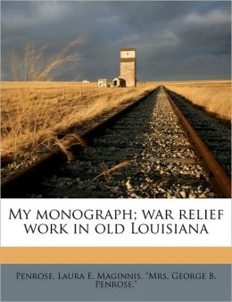 My monograph; war relief work in old Louisiana
