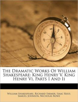 The Dramatic Works Of William Shakespeare: King Henry V. King Henry Vi, Parts I And Ii