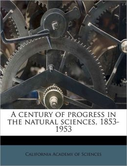 A century of progress in the natural sciences, 1853-1953