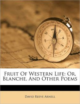 Fruit Of Western Life: Or, Blanche, And Other Poems