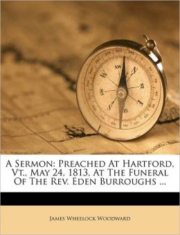 A Sermon: Preached At Hartford, Vt., May 24, 1813, At The Funeral Of The Rev. Eden Burroughs ...
