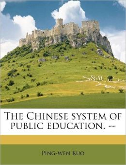 The Chinese system of public education. --