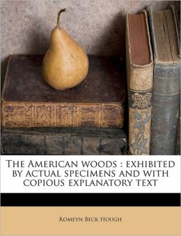 The American woods: exhibited by actual specimens and with copious explanatory text
