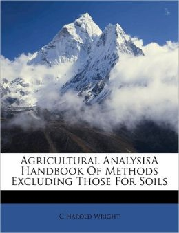 Agricultural Analysisa Handbook Of Methods Excluding Those For Soils