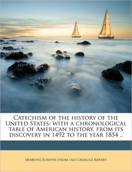 Catechism of the history of the United States: with a chronological table of American history, from its discovery in 1492 to the year 1854 ..