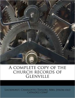A Complete Copy Of The Church Records Of Glenville