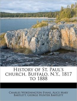 History Of St. Paul's Church, Buffalo, N.Y., 1817 To 1888