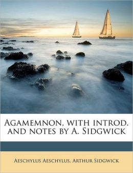 Agamemnon, With Introd. And Notes By A. Sidgwick