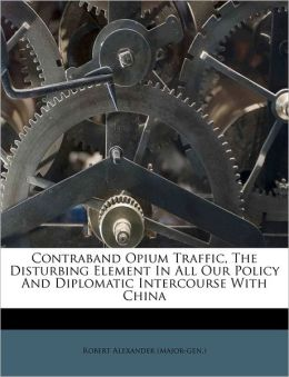 Contraband Opium Traffic, The Disturbing Element In All Our Policy And Diplomatic Intercourse With China