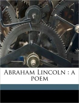 Abraham Lincoln: a poem Volume 2
