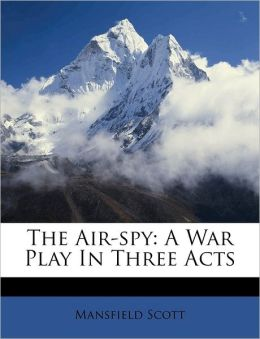 The Air-spy: A War Play In Three Acts