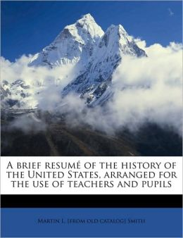 A brief resum of the history of the United States, arranged for the use of teachers and pupils