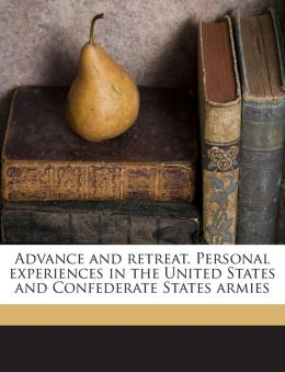 Advance and retreat. Personal experiences in the United States and Confederate States armies