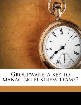 Groupware, a key to managing business teams?