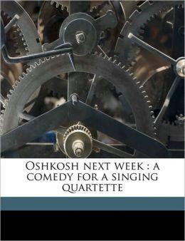 Oshkosh next week: a comedy for a singing quartette