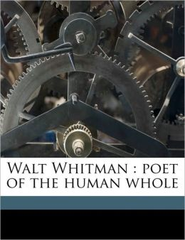 Walt Whitman: poet of the human whole