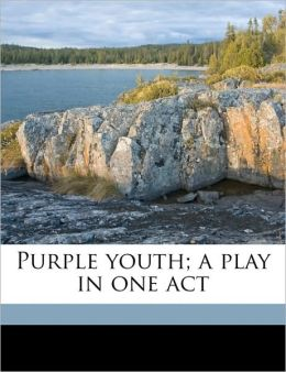 Purple youth; a play in one act