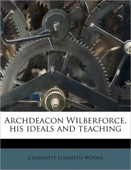 Archdeacon Wilberforce, His Ideals And Teaching