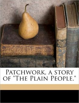 Patchwork, A Story Of The Plain People.