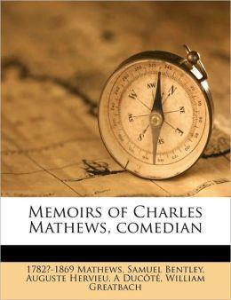 Memoirs of Charles Mathews, comedian Volume 1