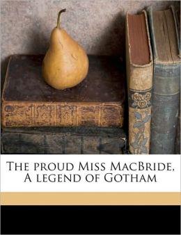 The proud Miss MacBride, A legend of Gotham