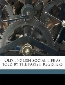 Old English Social Life As Told By The Parish Registers