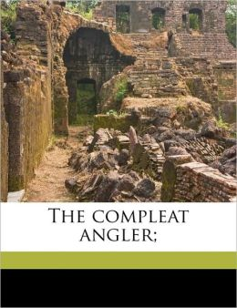 The compleat angler;