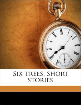 Six trees; short stories